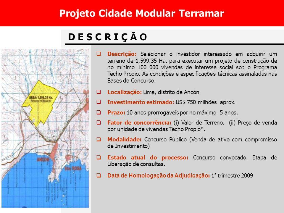 D E S C R I Ç Ã O Projeto Cidade Modular Terramar Descrição: Selecionar o investidor interessado em adquirir um terreno de 1,599.35 Ha.