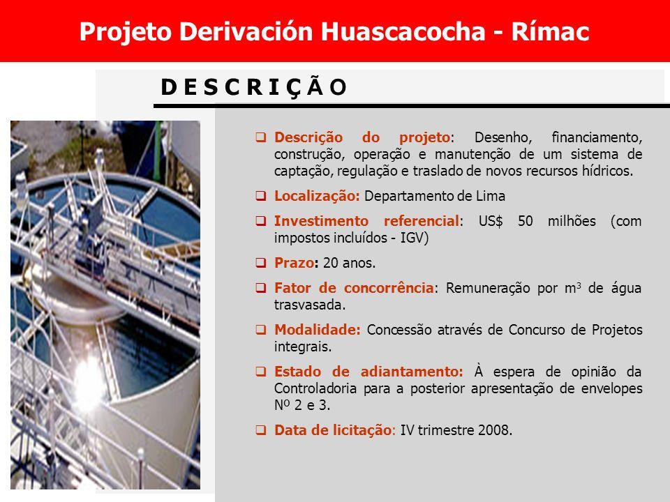 D E S C R I Ç Ã O Projeto Derivación Huascacocha - Rímac Descrição do projeto: Desenho, financiamento, construção, operação e manutenção de um sistema de captação, regulação e traslado de novos recursos hídricos.