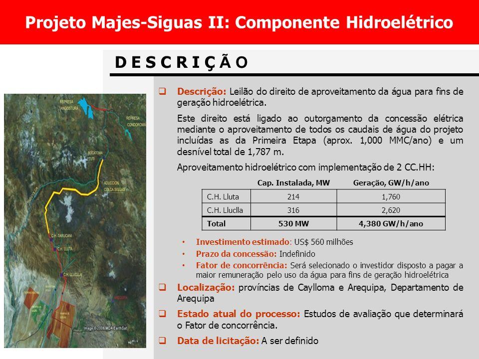 Projeto Majes-Siguas II: Componente Hidroelétrico D E S C R I Ç Ã O Descrição: Leil ão do direito de aproveitamento da água para fins de geração hidroelétrica.