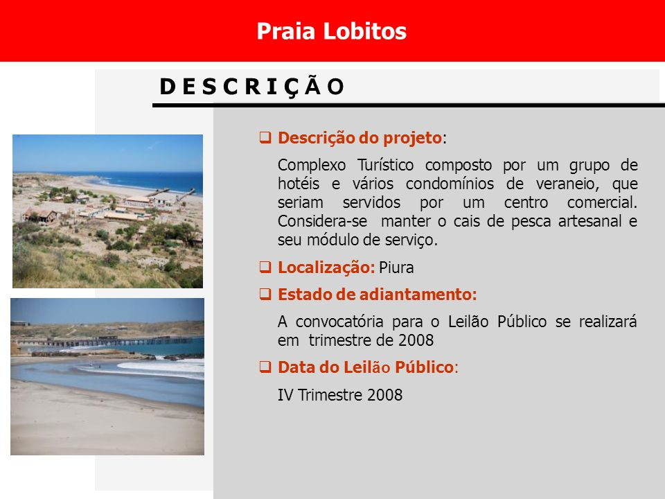 D E S C R I Ç Ã O Praia Lobitos Descrição do projeto: Complexo Turístico composto por um grupo de hotéis e vários condomínios de veraneio, que seriam servidos por um centro comercial.