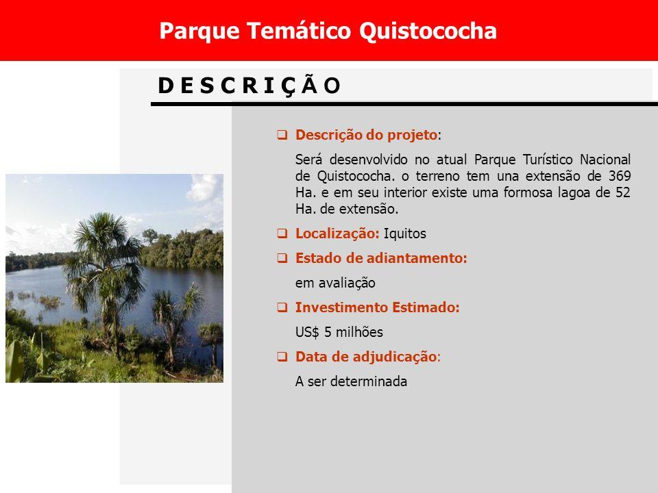 D E S C R I Ç Ã O Parque Temático Quistococha Descrição do projeto: Será desenvolvido no atual Parque Turístico Nacional de Quistococha.
