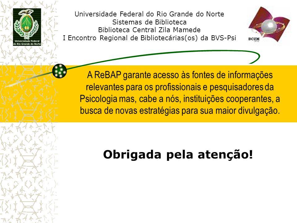 Universidade Federal do Rio Grande do Norte Sistemas de Biblioteca Biblioteca Central Zila Mamede I Encontro Regional de Bibliotecárias(os) da BVS-Psi