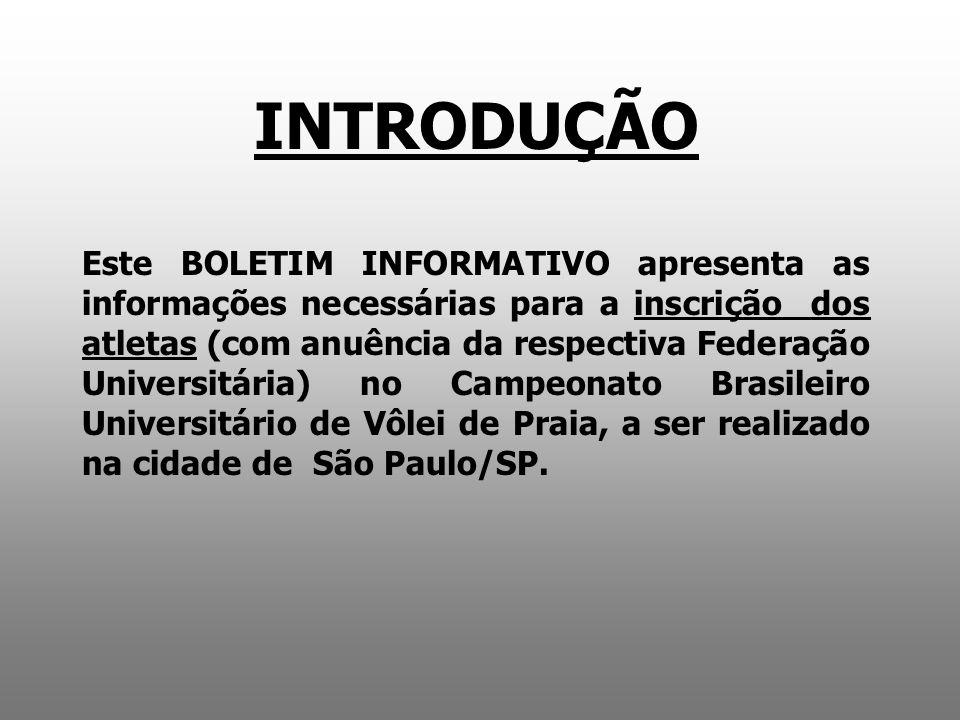 INTRODUÇÃO Este BOLETIM INFORMATIVO apresenta as informações necessárias para a inscrição dos atletas (com anuência da respectiva Federação Universitá