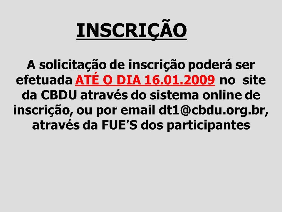 INSCRIÇÃO A solicitação de inscrição poderá ser efetuada ATÉ O DIA 16.01.2009 no site da CBDU através do sistema online de inscrição, ou por email dt1
