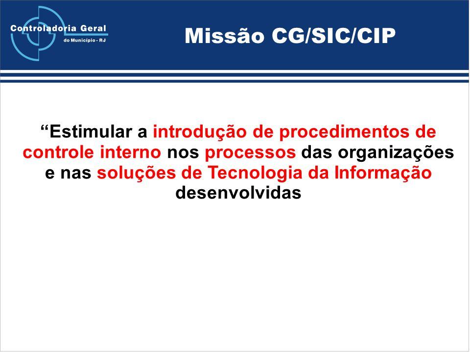 Missão CG/SIC/CIP Estimular a introdução de procedimentos de controle interno nos processos das organizações e nas soluções de Tecnologia da Informação desenvolvidas