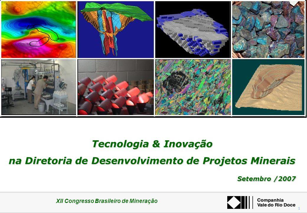XII Congresso Brasileiro de Mineração 1 Tecnologia & Inovação na Diretoria de Desenvolvimento de Projetos Minerais Setembro /2007 XII Congresso Brasil