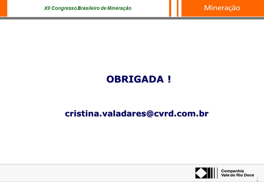 XII Congresso Brasileiro de Mineração 19 OBRIGADA ! OBRIGADA !cristina.valadares@cvrd.com.br
