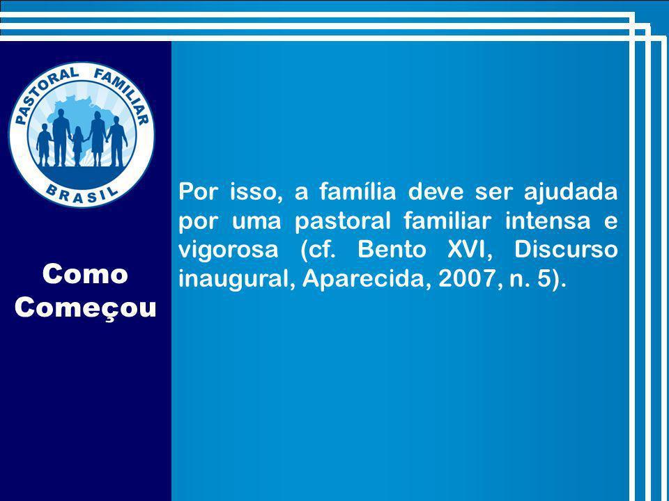 Como Começou Por isso, a família deve ser ajudada por uma pastoral familiar intensa e vigorosa (cf.