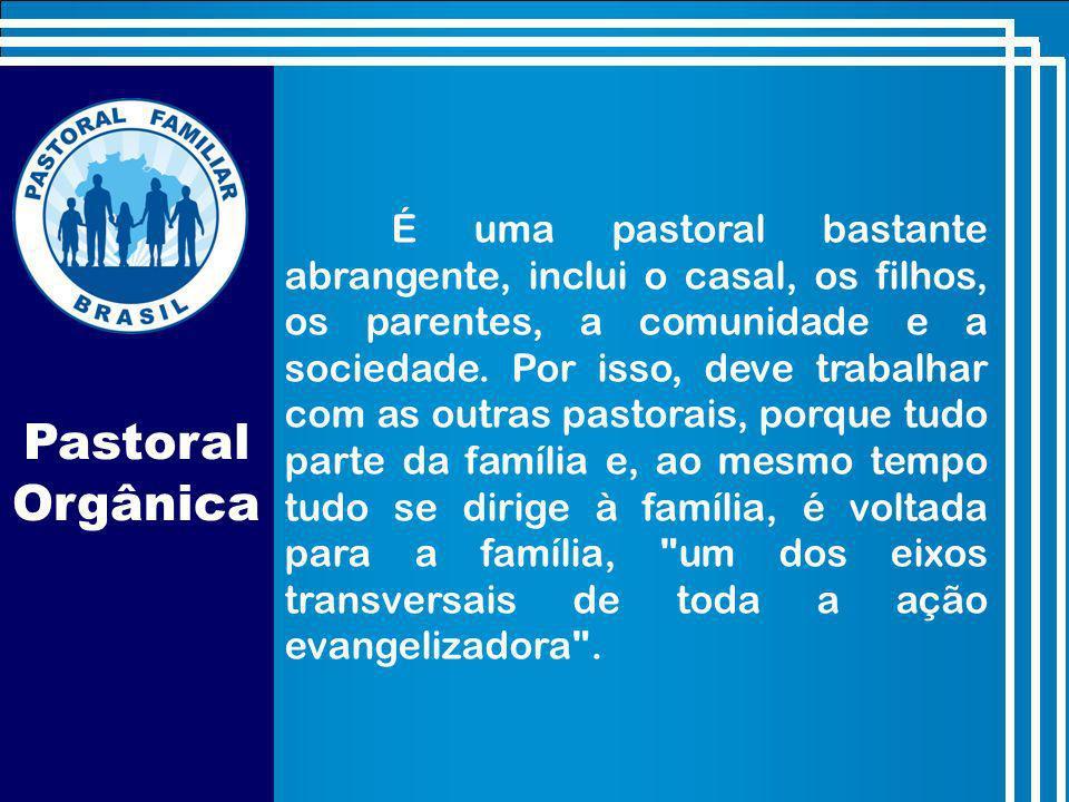 É uma pastoral bastante abrangente, inclui o casal, os filhos, os parentes, a comunidade e a sociedade.