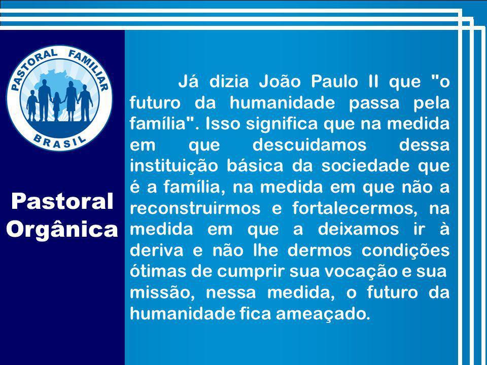 Já dizia João Paulo II que o futuro da humanidade passa pela família .
