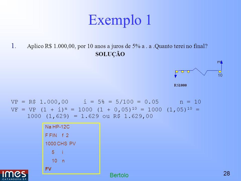28 Bertolo Exemplo 1 1.Aplico R$ 1.000,00, por 10 anos a juros de 5% a.