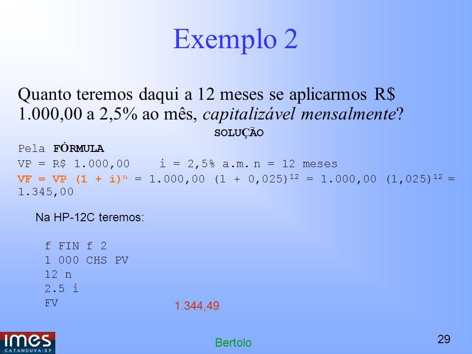 29 Bertolo Exemplo 2 Quanto teremos daqui a 12 meses se aplicarmos R$ 1.000,00 a 2,5% ao mês, capitalizável mensalmente.
