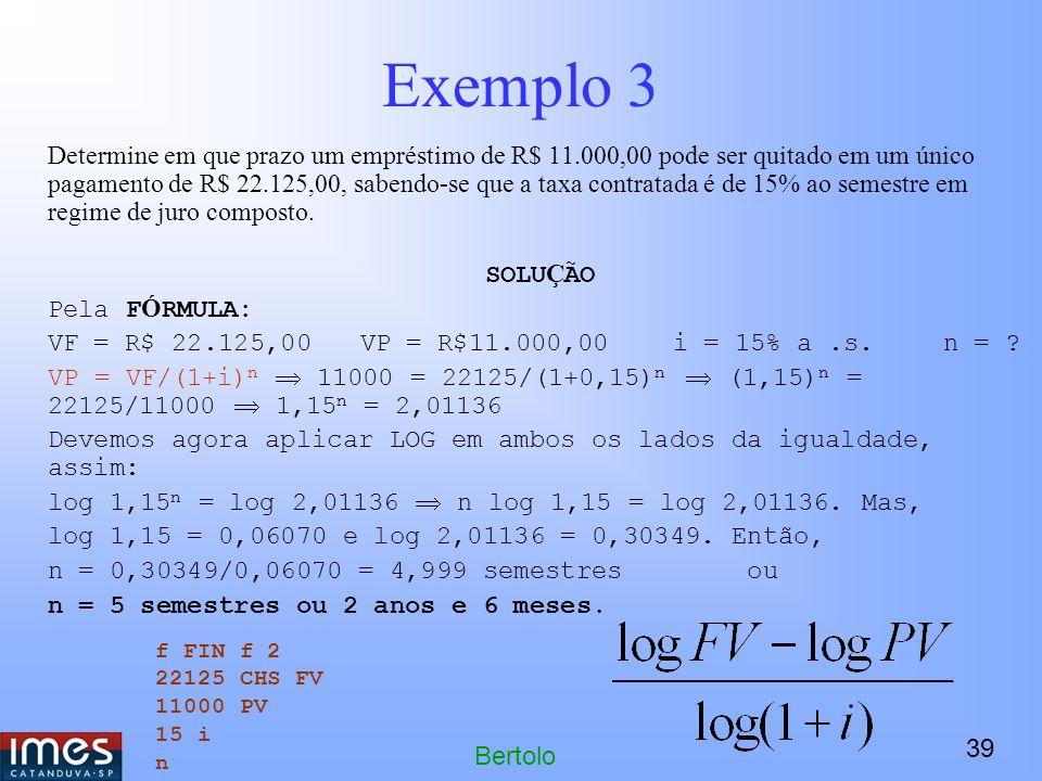 39 Bertolo Exemplo 3 Determine em que prazo um empréstimo de R$ 11.000,00 pode ser quitado em um único pagamento de R$ 22.125,00, sabendo-se que a taxa contratada é de 15% ao semestre em regime de juro composto.