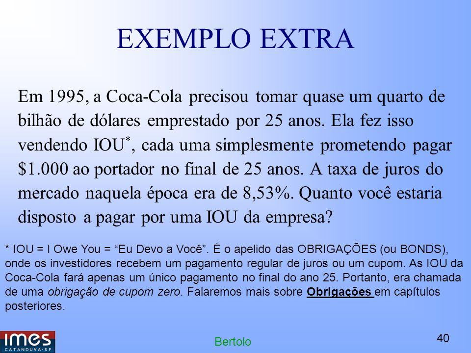 40 Bertolo EXEMPLO EXTRA Em 1995, a Coca-Cola precisou tomar quase um quarto de bilhão de dólares emprestado por 25 anos.