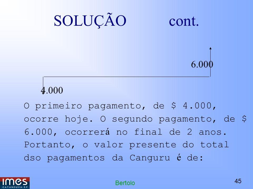45 Bertolo SOLUÇÃO cont.6.000 4.000 O primeiro pagamento, de $ 4.000, ocorre hoje.