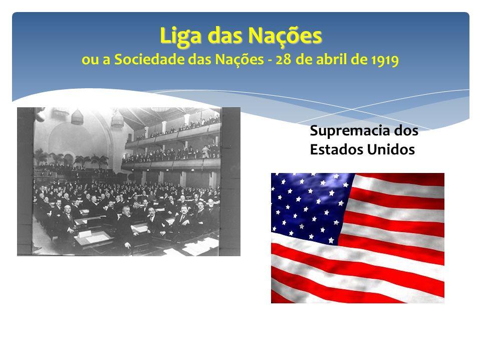 Liga das Nações Liga das Nações ou a Sociedade das Nações - 28 de abril de 1919 Supremacia dos Estados Unidos