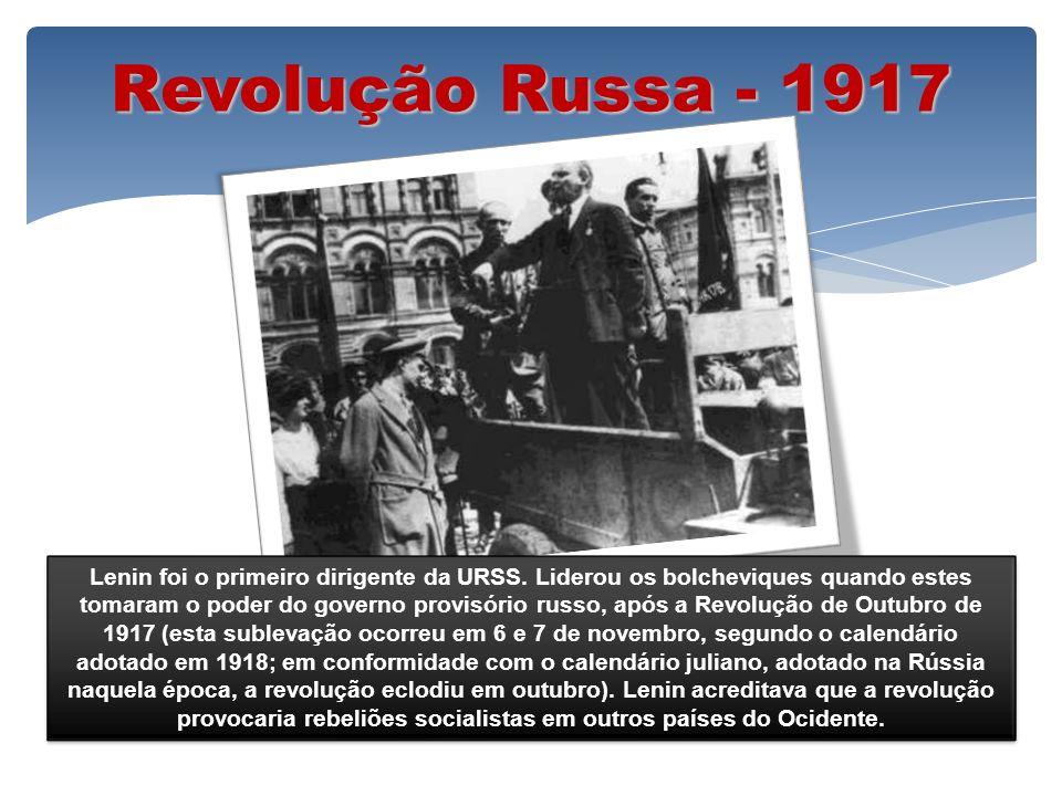 Revolução Russa - 1917 Lenin foi o primeiro dirigente da URSS. Liderou os bolcheviques quando estes tomaram o poder do governo provisório russo, após