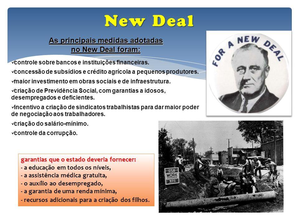 New Deal As principais medidas adotadas no New Deal foram: controle sobre bancos e instituições financeiras. concessão de subsídios e crédito agrícola