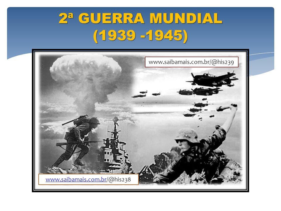 2ª GUERRA MUNDIAL (1939 -1945) www.saibamais.com.brwww.saibamais.com.br/@his238 www.saibamais.com.br/@his239