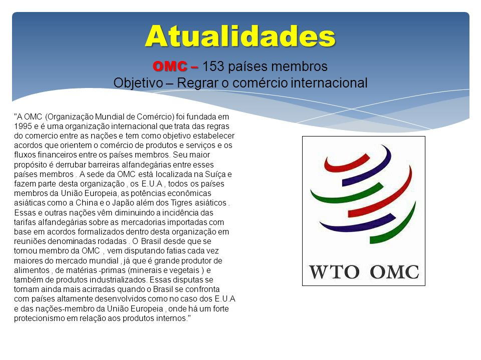 Atualidades OMC – OMC – 153 países membros Objetivo – Regrar o comércio internacional
