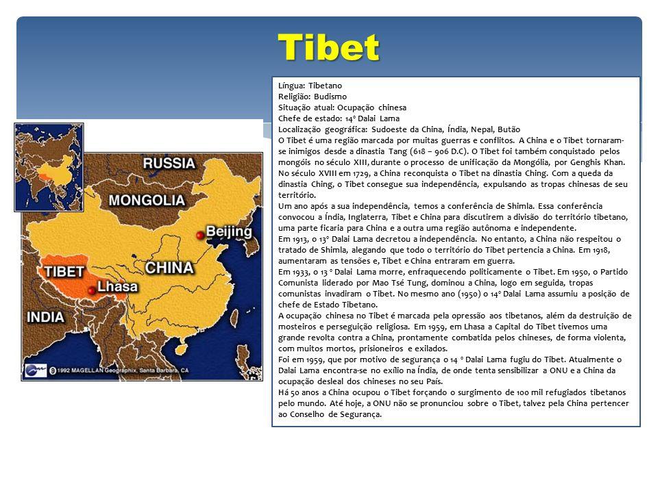 Tibet Língua: Tibetano Religião: Budismo Situação atual: Ocupação chinesa Chefe de estado: 14º Dalai Lama Localização geográfica: Sudoeste da China, Í