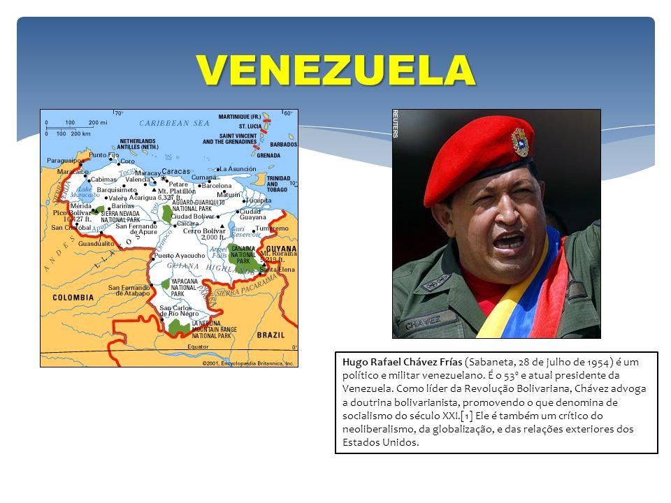 VENEZUELA Hugo Rafael Chávez Frías (Sabaneta, 28 de julho de 1954) é um político e militar venezuelano. É o 53º e atual presidente da Venezuela. Como