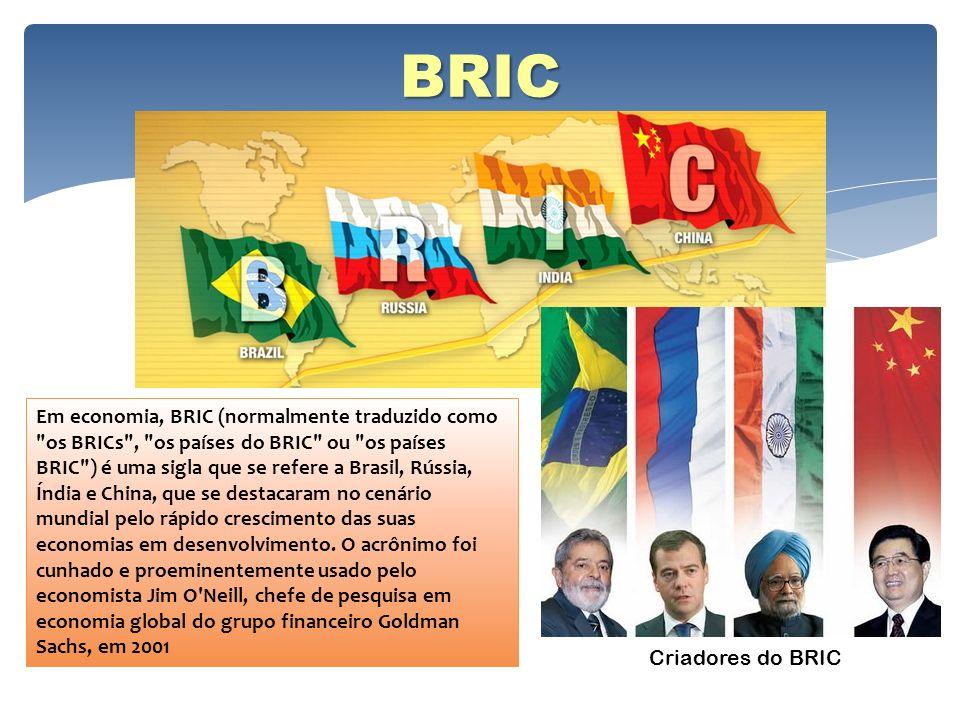 BRIC Criadores do BRIC Em economia, BRIC (normalmente traduzido como
