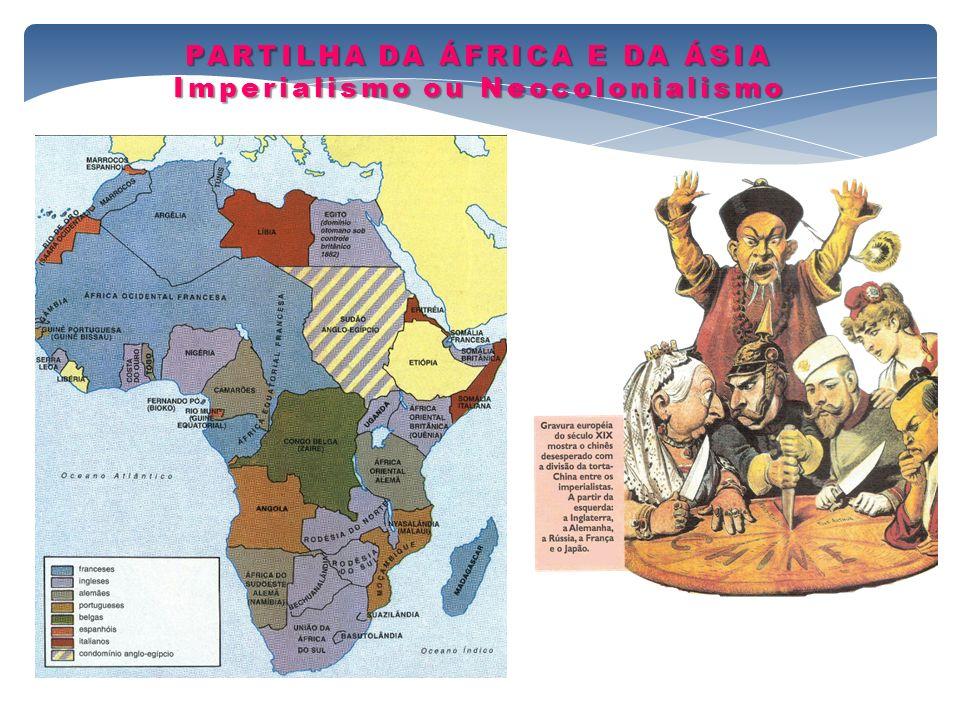 PARTILHA DA ÁFRICA E DA ÁSIA Imperialismo ou Neocolonialismo