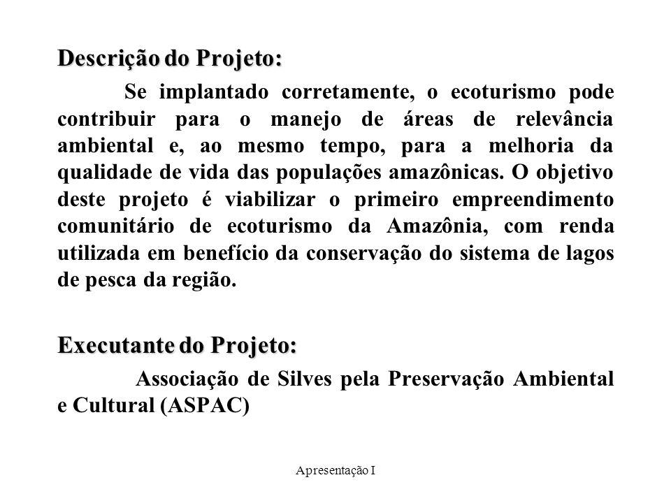Apresentação I Descrição do Projeto: Se implantado corretamente, o ecoturismo pode contribuir para o manejo de áreas de relevância ambiental e, ao mesmo tempo, para a melhoria da qualidade de vida das populações amazônicas.