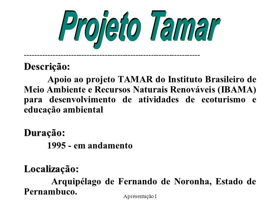 Apresentação I --------------------------------------------------------------------Descrição: Apoio ao projeto TAMAR do Instituto Brasileiro de Meio Ambiente e Recursos Naturais Renováveis (IBAMA) para desenvolvimento de atividades de ecoturismo e educação ambiental Duração: 1995 - em andamento Localização: Arquipélago de Fernando de Noronha, Estado de Pernambuco.