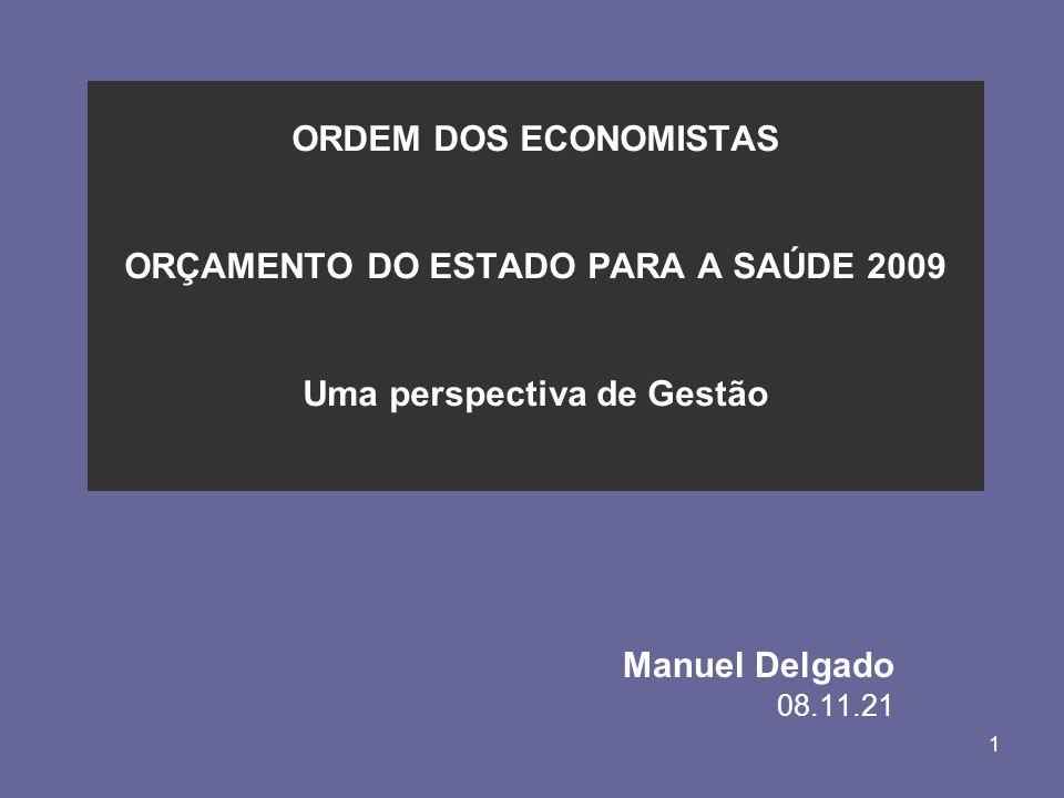 1 ORDEM DOS ECONOMISTAS ORÇAMENTO DO ESTADO PARA A SAÚDE 2009 Uma perspectiva de Gestão Manuel Delgado 08.11.21