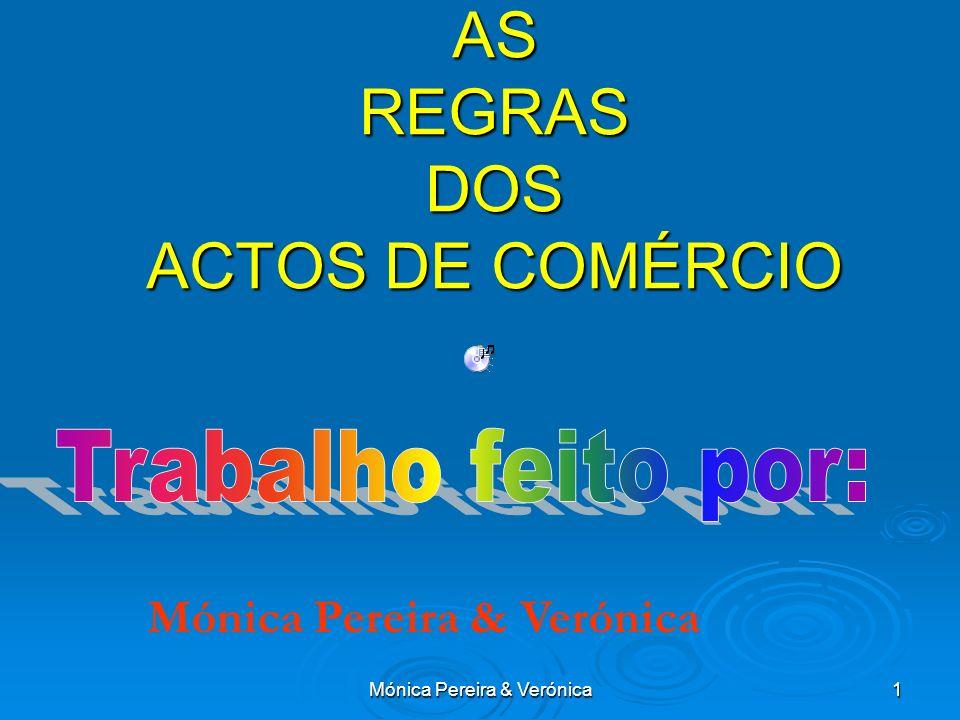 Mónica Pereira & Verónica1 AS REGRAS DOS ACTOS DE COMÉRCIO Mónica Pereira & Verónica