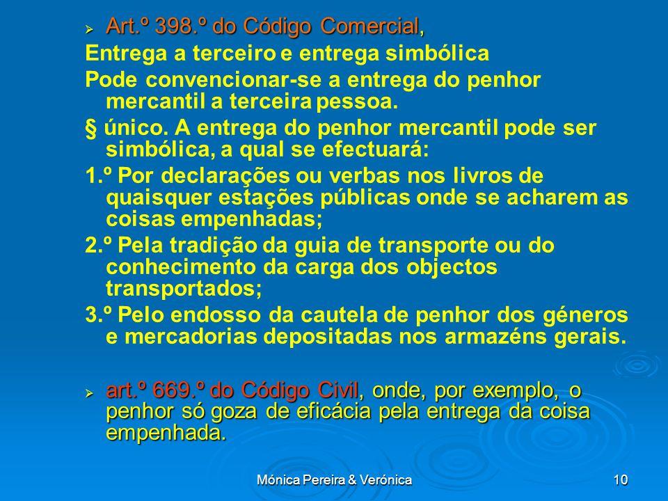 Mónica Pereira & Verónica10 Art.º 398.º do Código Comercial, Art.º 398.º do Código Comercial, Entrega a terceiro e entrega simbólica Pode convencionar-se a entrega do penhor mercantil a terceira pessoa.