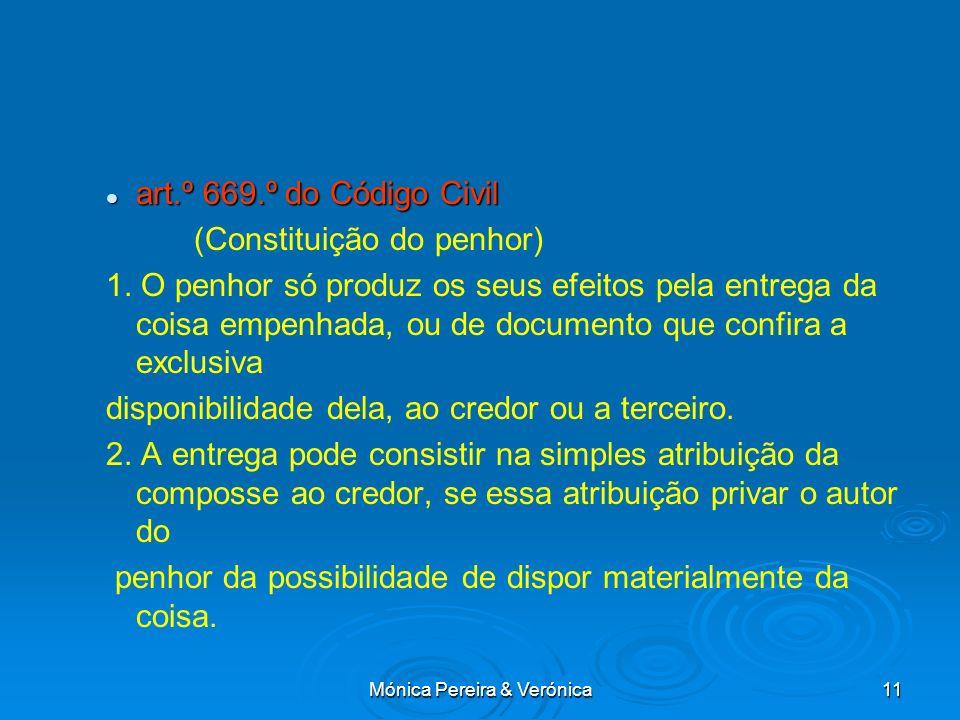 Mónica Pereira & Verónica11 art.º 669.º do Código Civil art.º 669.º do Código Civil (Constituição do penhor) 1. O penhor só produz os seus efeitos pel