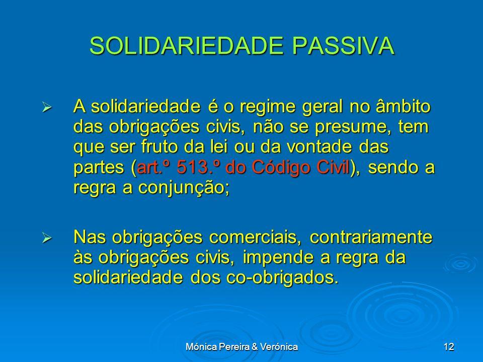 Mónica Pereira & Verónica12 SOLIDARIEDADE PASSIVA A solidariedade é o regime geral no âmbito das obrigações civis, não se presume, tem que ser fruto d