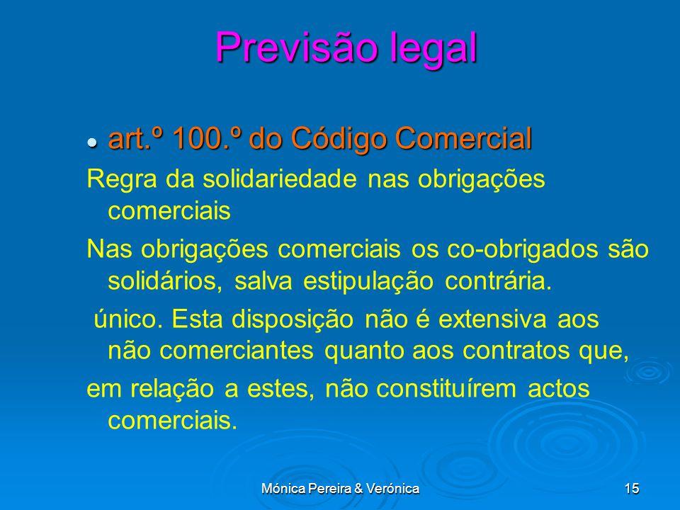 Mónica Pereira & Verónica15 Previsão legal art.º 100.º do Código Comercial art.º 100.º do Código Comercial Regra da solidariedade nas obrigações comer