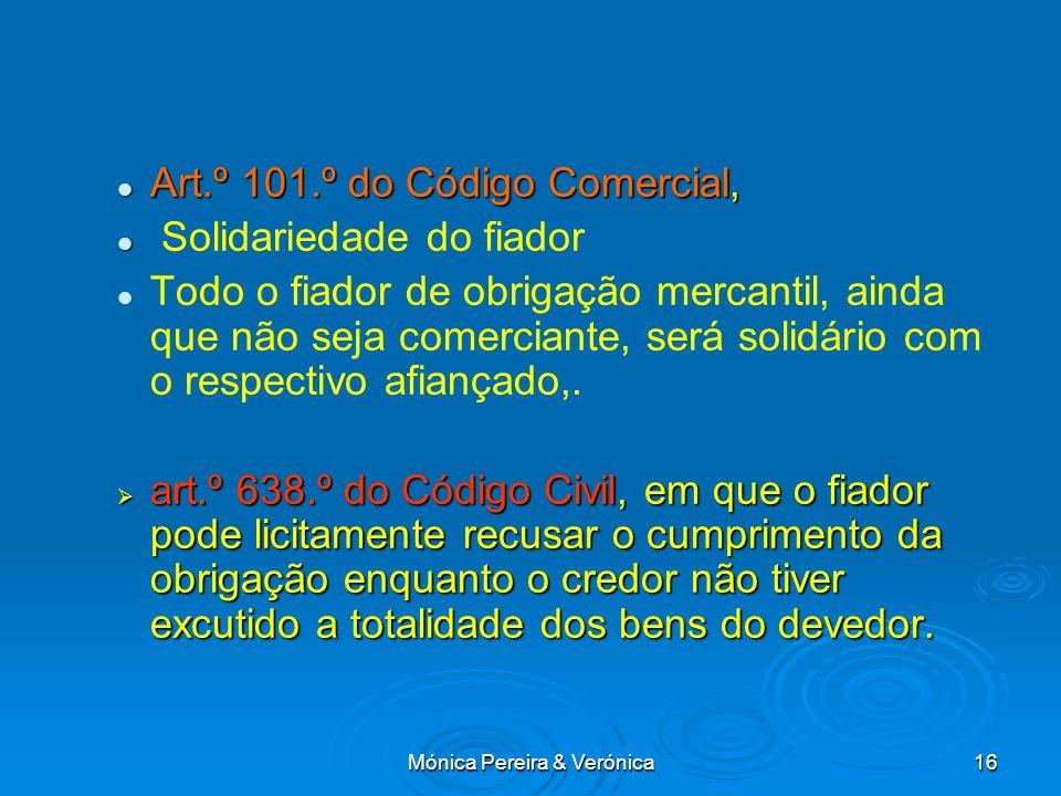 Mónica Pereira & Verónica16 Art.º 101.º do Código Comercial, Art.º 101.º do Código Comercial, Solidariedade do fiador Todo o fiador de obrigação merca