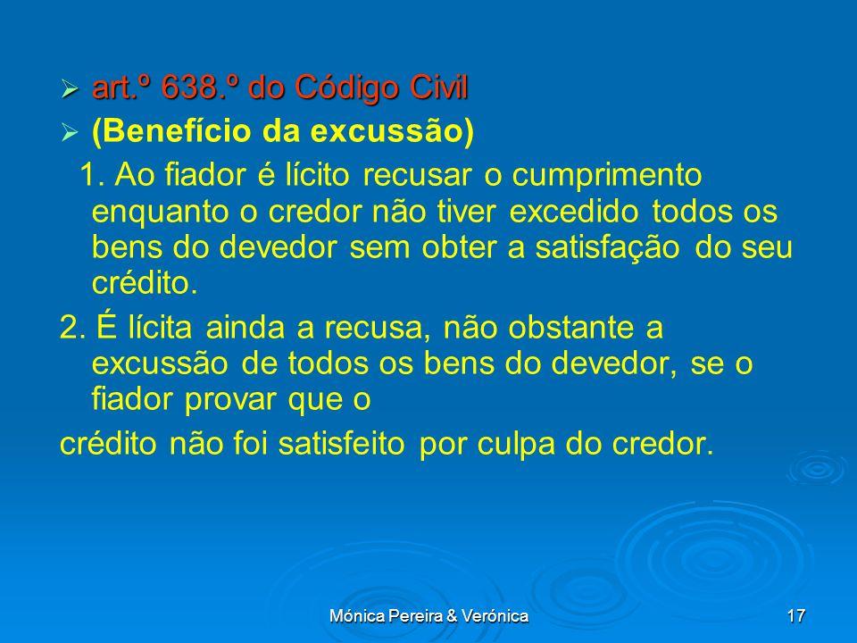 Mónica Pereira & Verónica17 art.º 638.º do Código Civil art.º 638.º do Código Civil (Benefício da excussão) 1. Ao fiador é lícito recusar o cumpriment