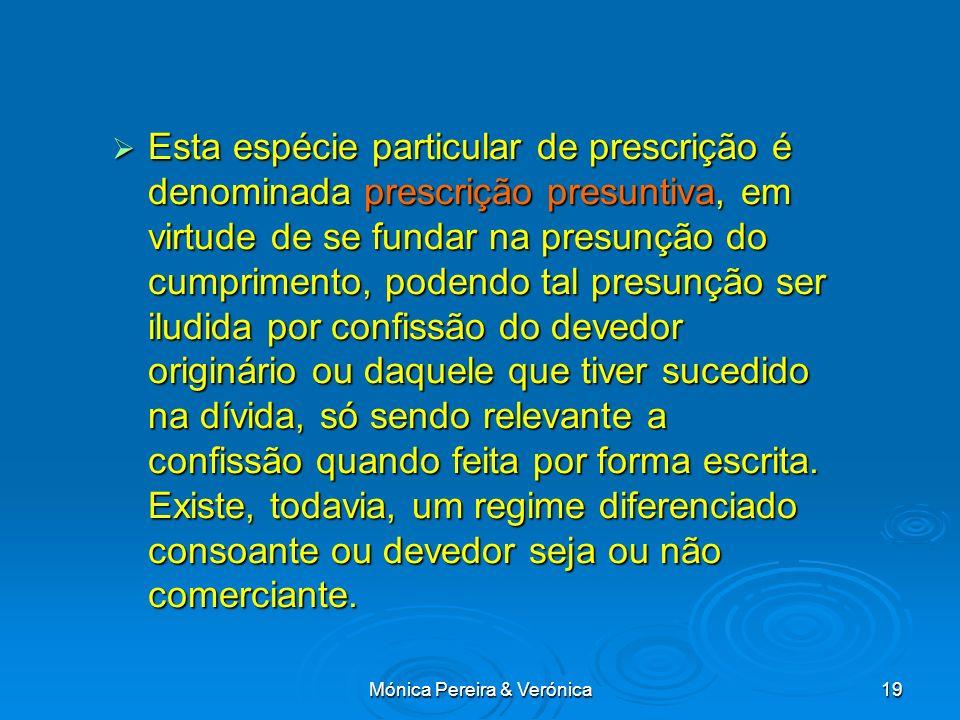 Mónica Pereira & Verónica19 Esta espécie particular de prescrição é denominada prescrição presuntiva, em virtude de se fundar na presunção do cumprime