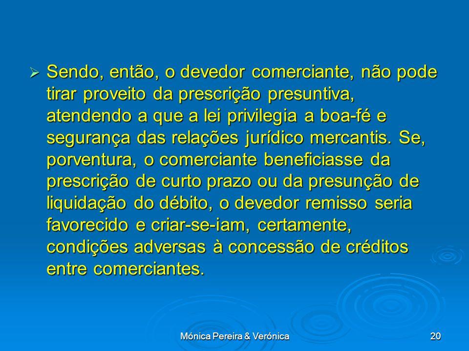 Mónica Pereira & Verónica20 Sendo, então, o devedor comerciante, não pode tirar proveito da prescrição presuntiva, atendendo a que a lei privilegia a boa-fé e segurança das relações jurídico mercantis.