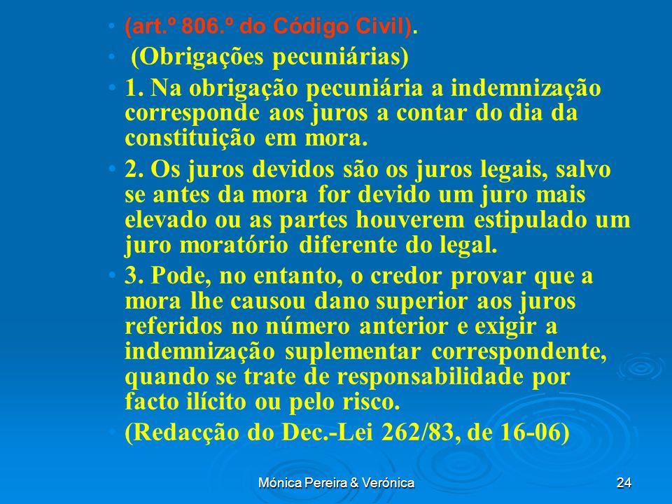 Mónica Pereira & Verónica24 (art.º 806.º do Código Civil). (Obrigações pecuniárias) 1. Na obrigação pecuniária a indemnização corresponde aos juros a