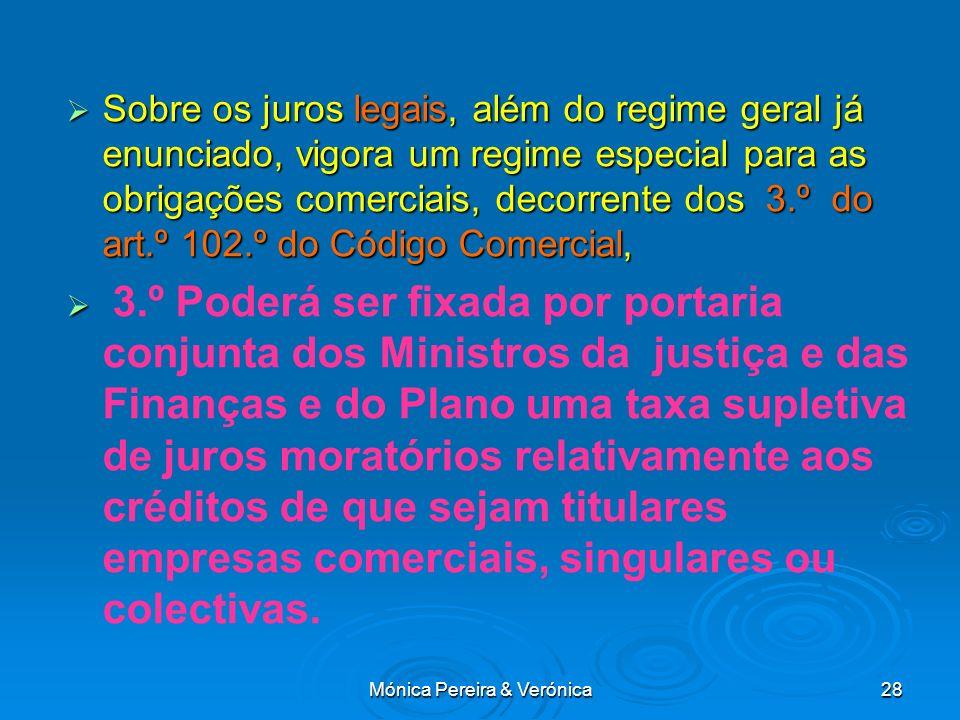 Mónica Pereira & Verónica28 Sobre os juros legais, além do regime geral já enunciado, vigora um regime especial para as obrigações comerciais, decorre