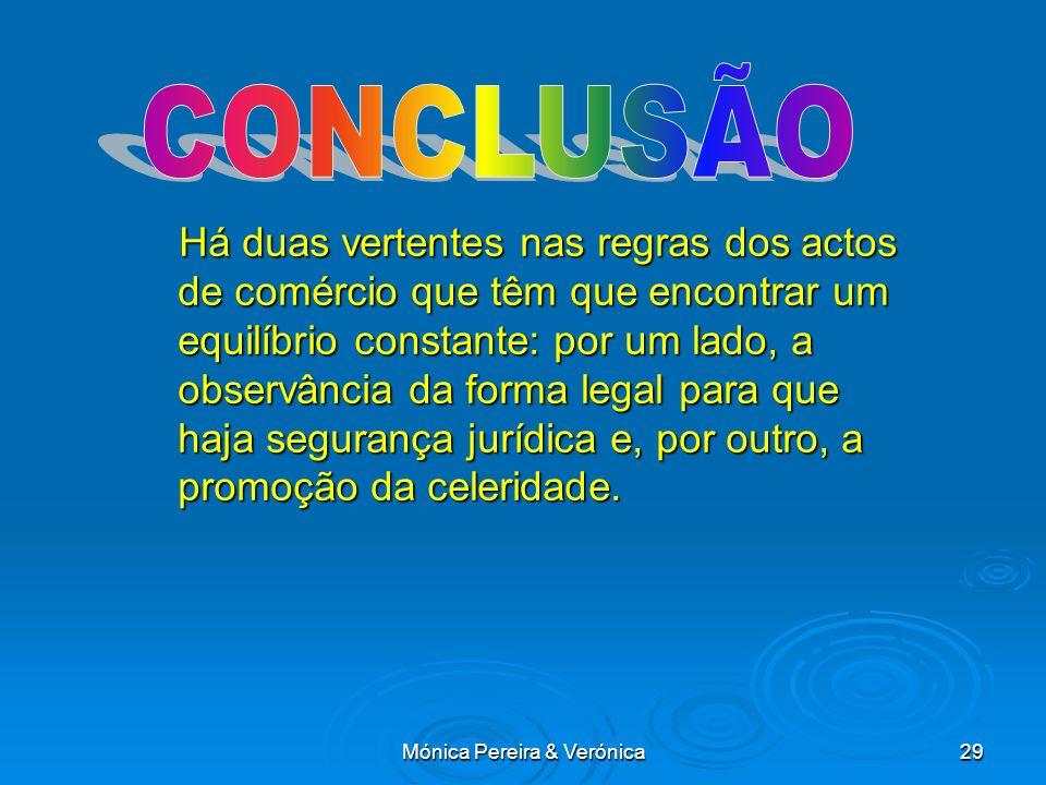 Mónica Pereira & Verónica29 Há duas vertentes nas regras dos actos de comércio que têm que encontrar um equilíbrio constante: por um lado, a observância da forma legal para que haja segurança jurídica e, por outro, a promoção da celeridade.