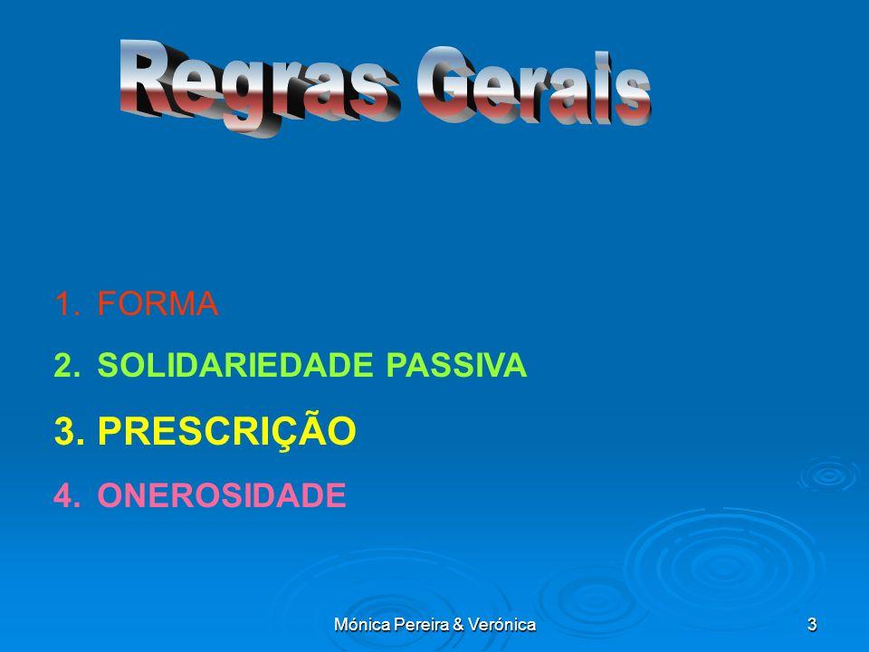 Mónica Pereira & Verónica3 1.FORMA 2.SOLIDARIEDADE PASSIVA 3.PRESCRIÇÃO 4.ONEROSIDADE