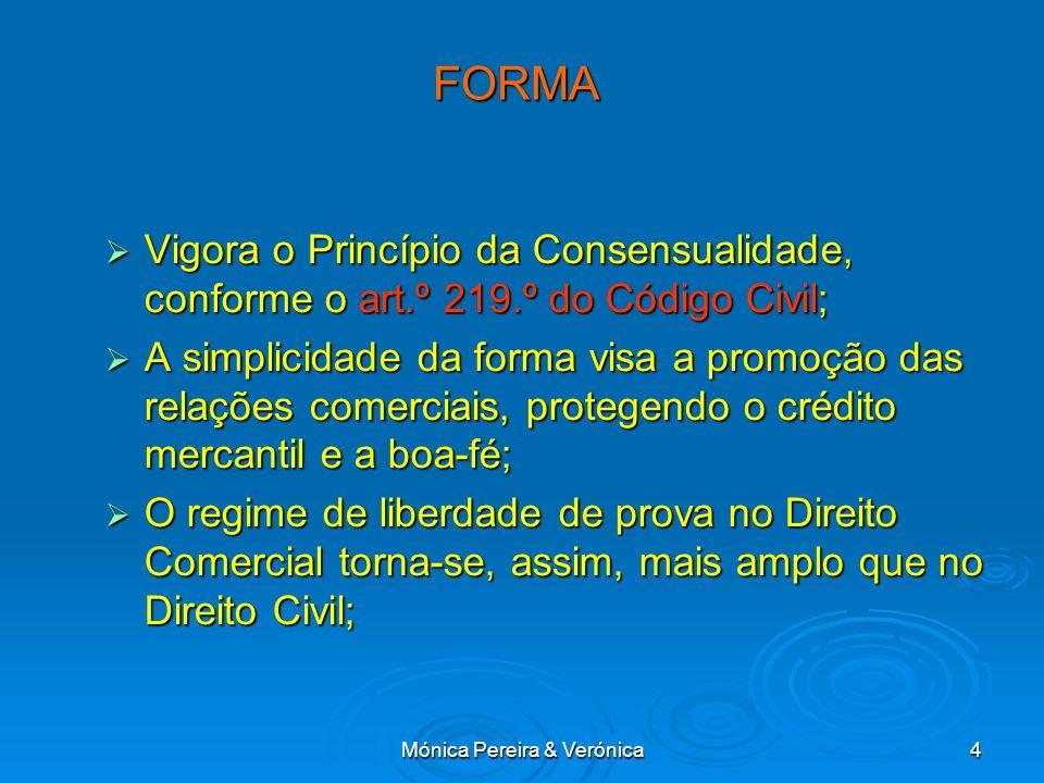 Mónica Pereira & Verónica4FORMA Vigora o Princípio da Consensualidade, conforme o art.º 219.º do Código Civil; Vigora o Princípio da Consensualidade,