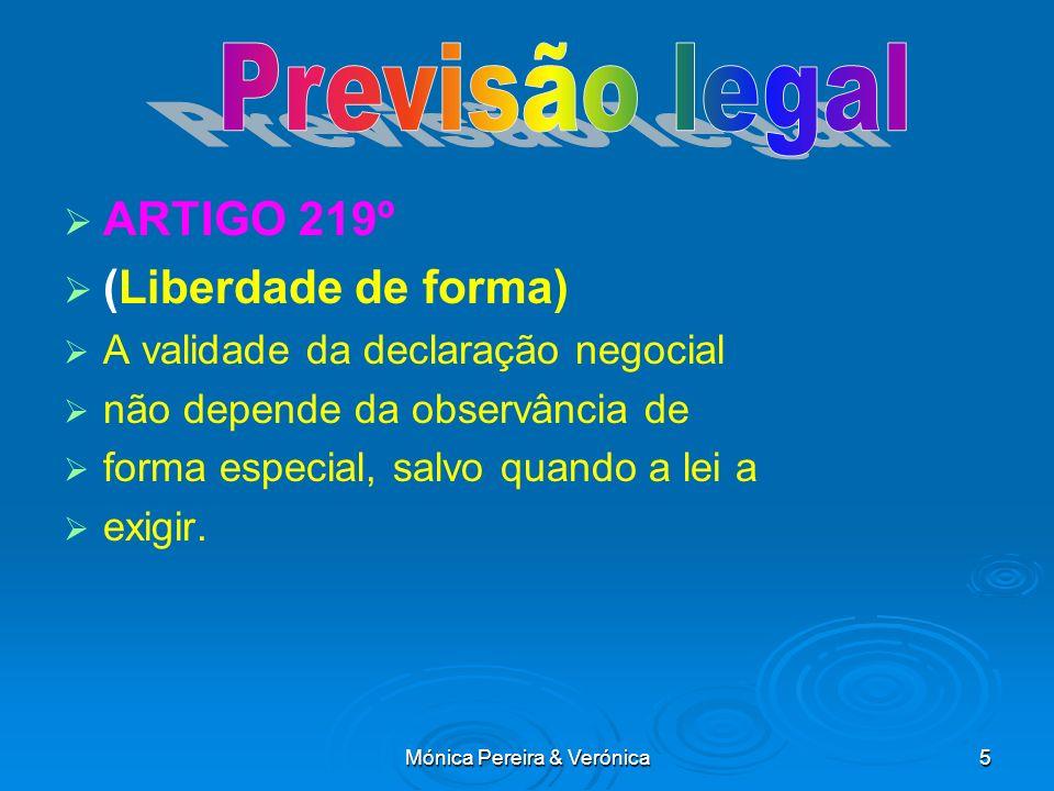 Mónica Pereira & Verónica5 ARTIGO 219º (Liberdade de forma) A validade da declaração negocial não depende da observância de forma especial, salvo quan