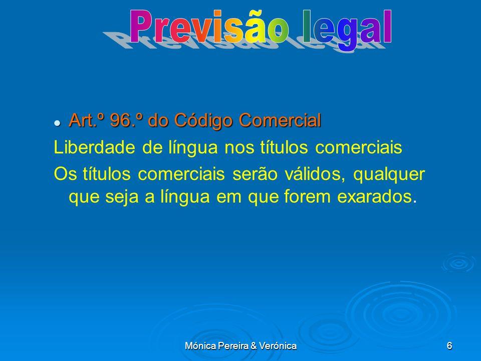 Mónica Pereira & Verónica6 Art.º 96.º do Código Comercial Art.º 96.º do Código Comercial Liberdade de língua nos títulos comerciais Os títulos comerciais serão válidos, qualquer que seja a língua em que forem exarados.