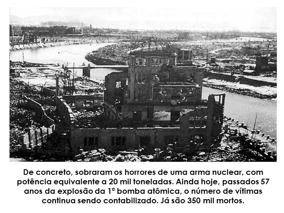 De concreto, sobraram os horrores de uma arma nuclear, com potência equivalente a 20 mil toneladas.