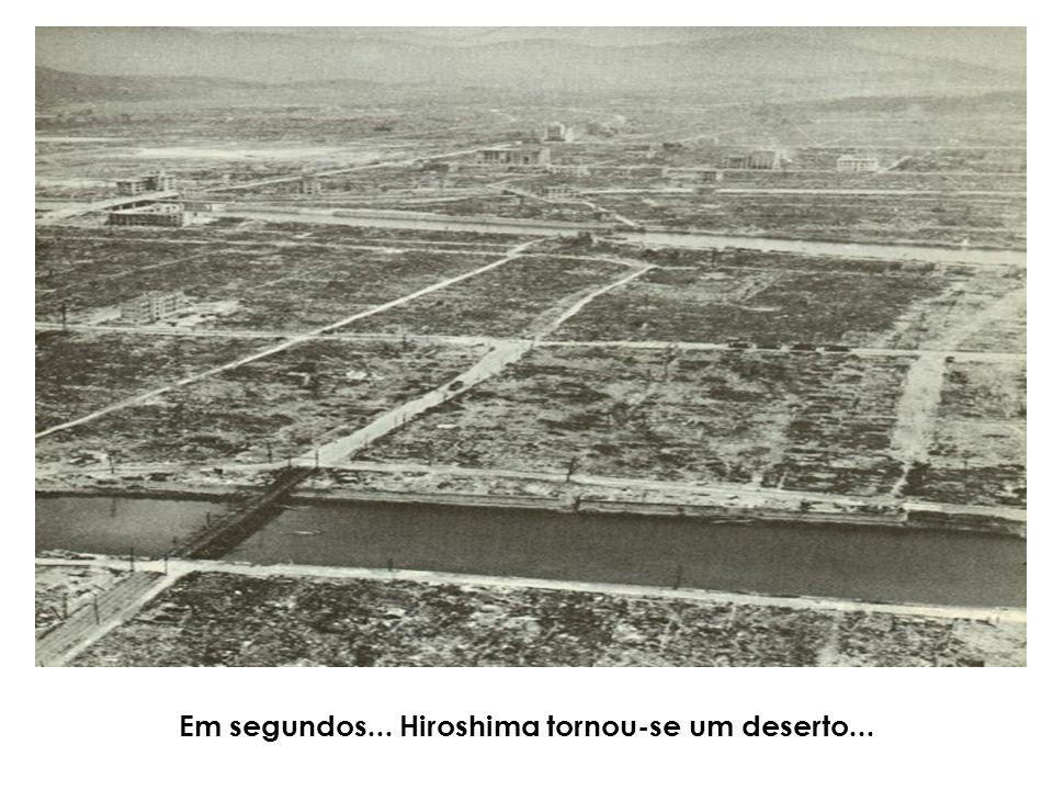 Em segundos... Hiroshima tornou-se um deserto...