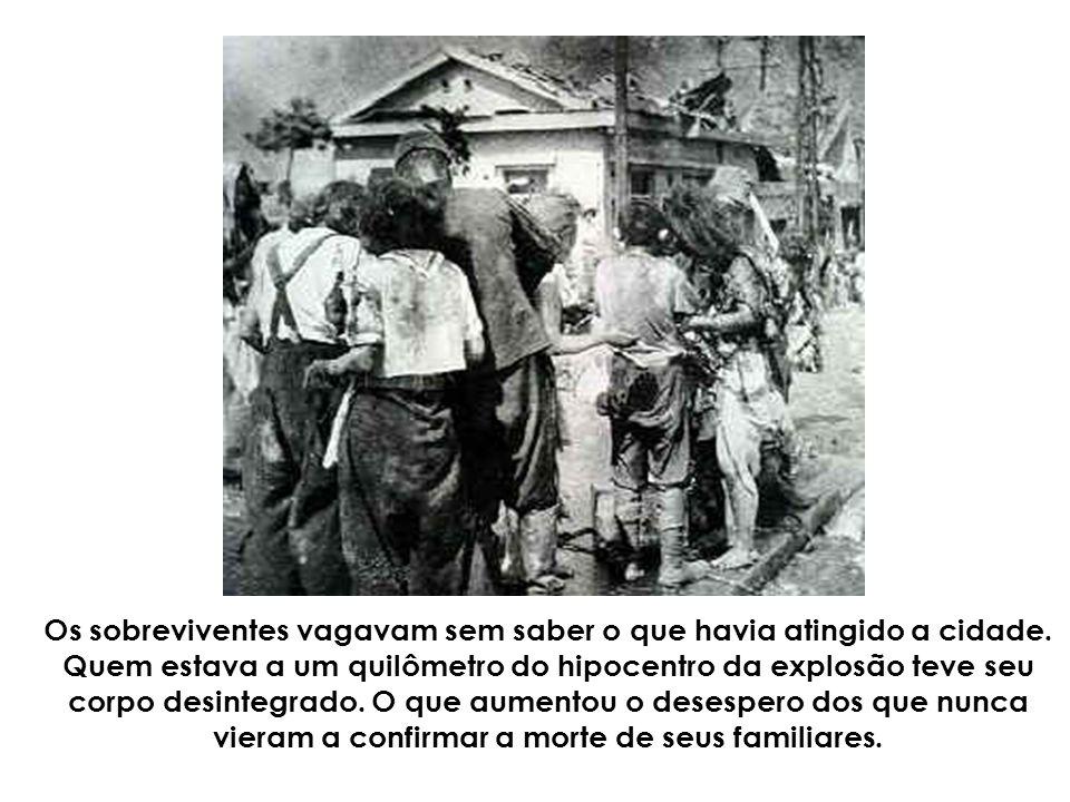 Os sobreviventes vagavam sem saber o que havia atingido a cidade.